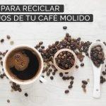 Beneficios de usar el café reciclado